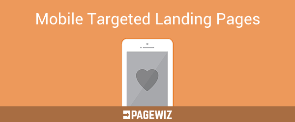 Mobile Targeted Landing Pages